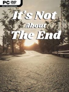 It's Not About The End Free Download